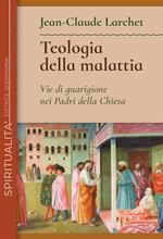 Teologia della malattia. Vie di guarigione nei Padri della Chiesa