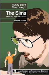The sims. Similitudini simboli e simulacri - Matteo Bittanti,Mary Flanagan - copertina