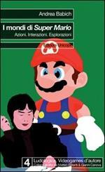 I mondi di Super Mario. Azioni. Interazioni. Esplorazioni
