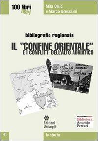Il «confine orientale» e i conflitti dell'alto Adriatico - Mila Orlic,Marco Bresciani - copertina