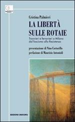 La libertà sulle rotaie. Tranvieri e ferrovieri a Milano dal fascismo alla Resistenza
