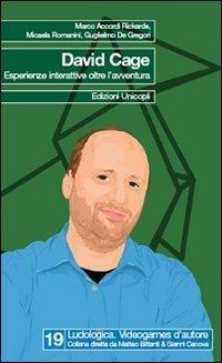 David Cage. Esperienze interattive oltre l'avventura - Marco Accordi Rickards,Micaela Romanini,Guglielmo De Gregori - copertina