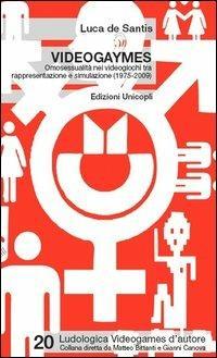 Videogaymes. Omosessualità nei videogiochi tra rappresentazione e simulazione (1975-2009) - Luca De Santis - copertina