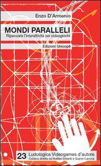 Mondi paralleli. Ripensare l'interattività nei videogiochi - Enzo D'Armenio - copertina