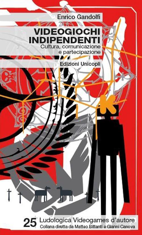 Videogiochi indipendenti. Cultura, comunicazione e partecipazione - Enrico Gandolfi - copertina