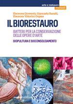 Il biorestauro. Batteri per la conservazione delle opere d'arte. Biopulitura e bioconsolidamento