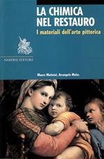 La chimica nel restauro. I materiali dell'arte pittorica. Ediz. illustrata