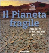 Il Pianeta fragile. Immagini di un mondo in pericolo - copertina