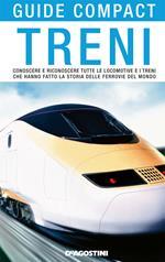 Treni. Conoscere e riconoscere tutte le locomotive e i treni che hanno fatto la storia delle ferrovie del mondo