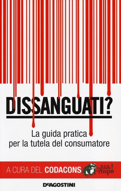Dissanguati? La guida pratica per la tutela del consumatore - 3