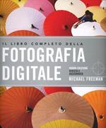 Il libro completo della fotografia digitale. Ediz. illustrata