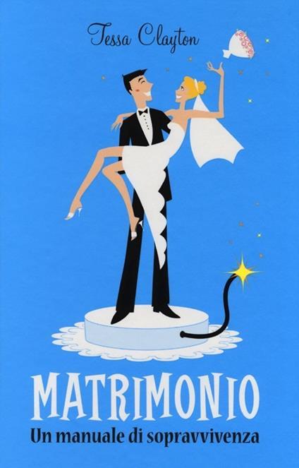 Matrimonio. Un manuale di sopravvivenza - Tessa Clayton - copertina