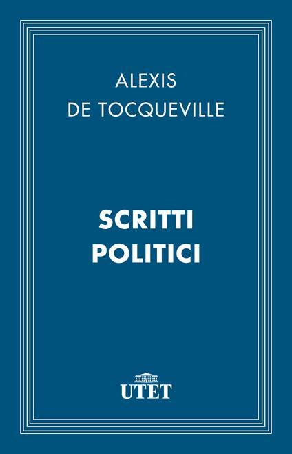 Scritti politici - Alexis de Tocqueville - ebook