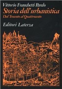 Storia dell'urbanistica. Dal Trecento al Quattrocento - Vittorio Franchetti Pardo - copertina