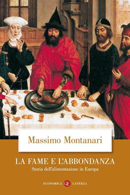 La fame e l'abbondanza. Storia dell'alimentazione in Europa - Massimo Montanari - copertina