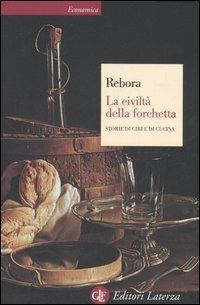 La civiltà della forchetta. Storie di cibi e di cucina - Giovanni Rebora - copertina