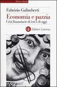 Economia e pazzia. Crisi finanziarie di ieri e di oggi - Fabrizio Galimberti - copertina