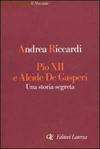 Pio XII e Alcide De Gasperi. Una storia segreta - Andrea Riccardi - copertina