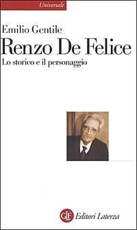 Renzo De Felice. Lo storico e il personaggio - Emilio Gentile - copertina