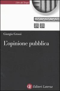 L' opinione pubblica. Teoria del campo demoscopico - Giorgio Grossi - copertina