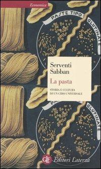 La pasta. Storia e cultura di un cibo universale - Silvano Serventi,Françoise Sabban - copertina