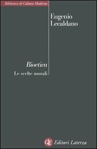 Bioetica. Le scelte morali - Eugenio Lecaldano - copertina