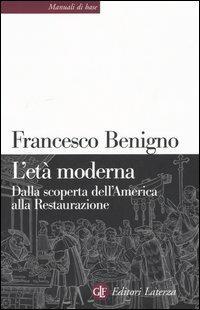 L' età moderna. Dalla scoperta dell'America alla Restaurazione - Francesco Benigno,Massimo C. Giannini,Nicoletta Bazzano - copertina