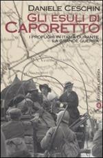 Gli esuli di Caporetto. I profughi in Italia durante la grande guerra