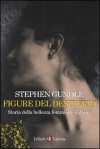 Figure del desiderio. Storia della bellezza femminile italiana - Stephen Gundle - copertina