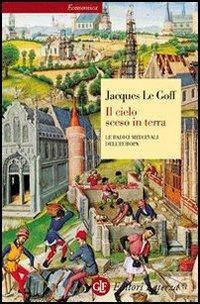 Il cielo sceso in terra. Le radici medievali dell'Europa - Jacques Le Goff - copertina