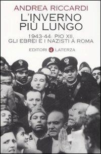 L' inverno più lungo. 1943-44: Pio XII, gli ebrei e i nazisti a Roma - Andrea Riccardi - copertina