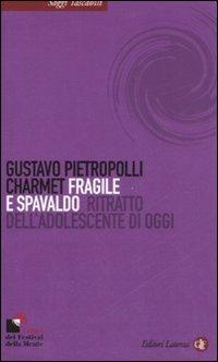 Fragile e spavaldo. Ritratto dell'adolescente di oggi - Gustavo Pietropolli Charmet - copertina