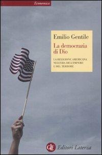 La democrazia di Dio. La religione americana nell'era dell'impero e del terrore - Emilio Gentile - copertina