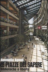 Le piazze del sapere. Biblioteche e libertà - Antonella Agnoli - copertina