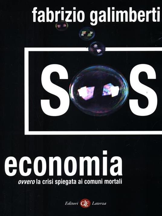 SOS economia. Ovvero la crisi spiegata ai comuni mortali - Fabrizio Galimberti - 2