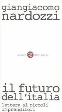 Il futuro dell'Italia. Lettera ai piccoli imprenditori - Giangiacomo Nardozzi - copertina