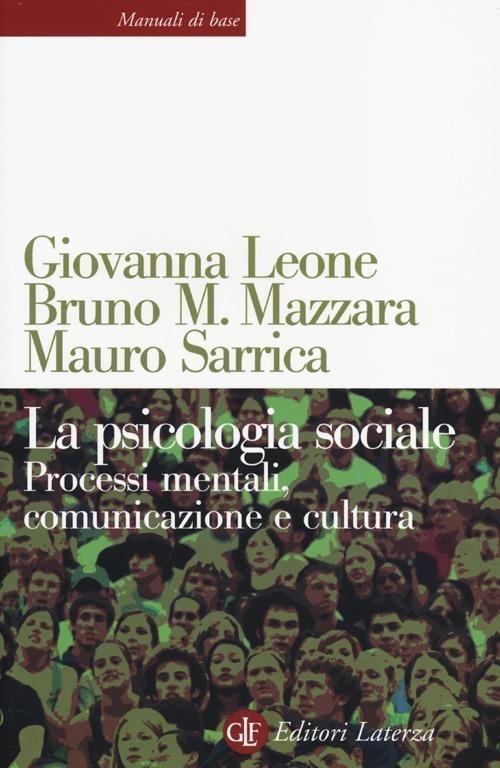 La psicologia sociale. Processi mentali, comunicazione e cultura - Giovanna Leone,Bruno M. Mazzara,Mauro Sarrica - copertina