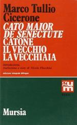 Cato Maior de senectute-Catone il Vecchio, la vecchiaia. Ediz. integrale