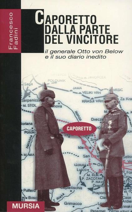 Caporetto dalla parte del vincitore. Il generale Otto von Below e il suo diario inedito - Francesco Fadini - copertina