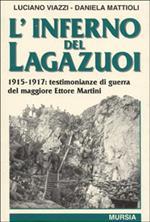 L' inferno del Lagazuoi. 1915-1917: testimonianze di guerra del maggiore Ettore Martini