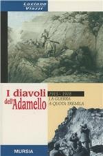I diavoli dell'Adamello. La guerra a quota tremila. 1915-1918