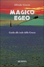 Magico Egeo. Guida alle isole della Grecia