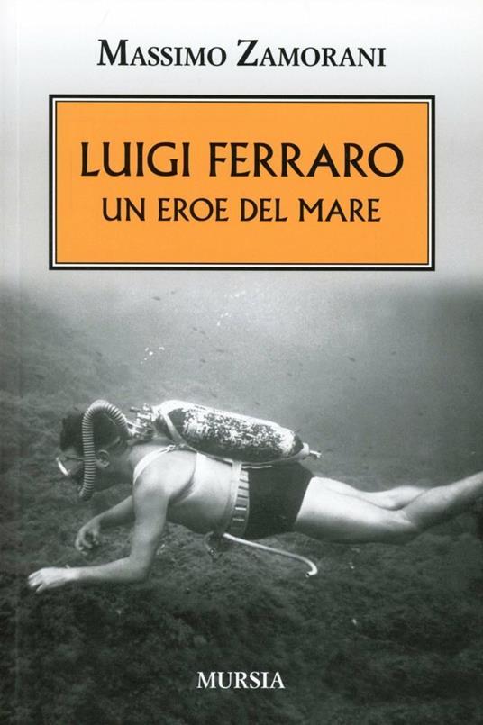 Luigi Ferraro. Un eroe del mare - Massimo Zamorani - copertina