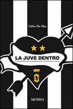 La Juve dentro. Il racconto di una passione in bianco e nero