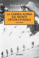 La guerra alpina sul fronte Ortler-Cevedale 1915-1918