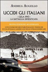 Uccidi gli italiani. Gela 1943. La battaglia dimenticata - Andrea Augello - copertina