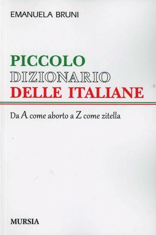 Piccolo dizionario delle italiane. Dalla A come aborto alla Z come zitella - Emanuela Bruni - copertina