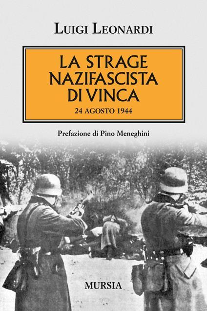 La strage nazifascista di Vinca. 24 agosto 1944 - Luigi Leonardi - copertina