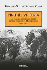 L' inutile vittoria. La tragica esperienza delle truppe italiane in Montenegro 1941-1942