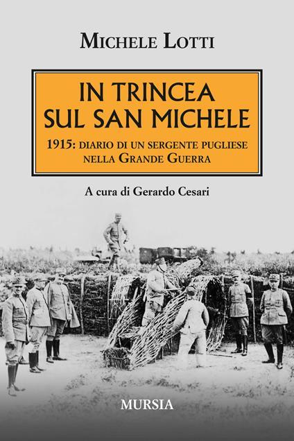 In trincea sul San Michele. 1915: diario di un sergente pugliese nella grande guerra - Michele Lotti - copertina